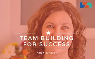 Team Building for Success with Gina Moore