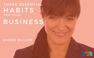Three Essential Habits for Your Business