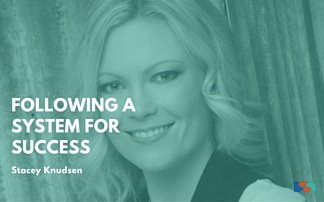 Following a System for Success with Stacey Knudsen