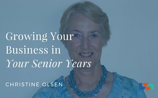 Growing Your Business in Your Senior Years with Christine Olsen