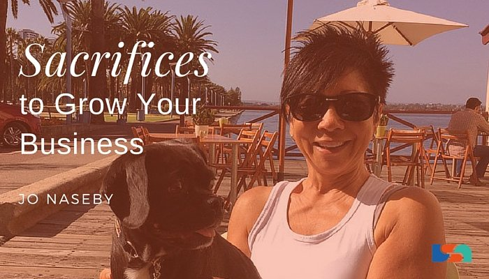 Sacrifices To Grow Your Business with Jo Naseby