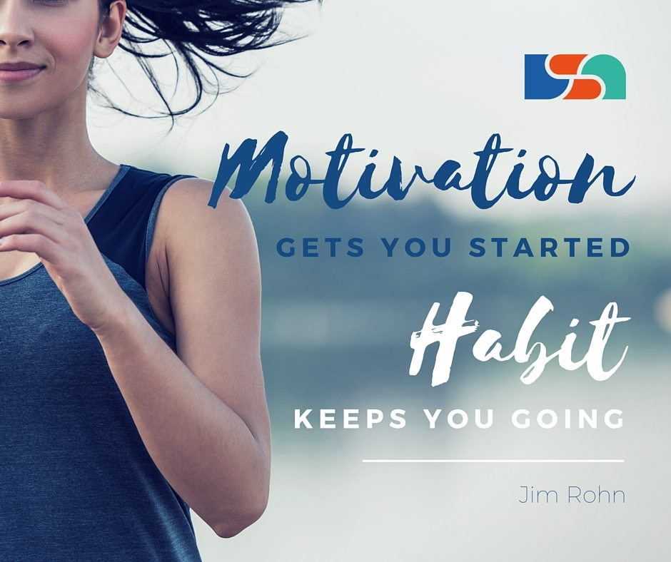 Motivation gets you started habits keep you going