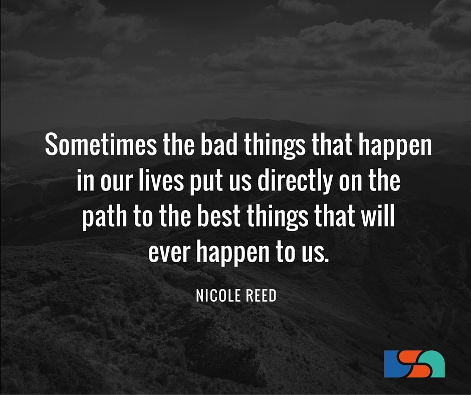 Why Bad Things Happen Quotes: Sometimes The Bad Things That Happen In Our Lives Put Us