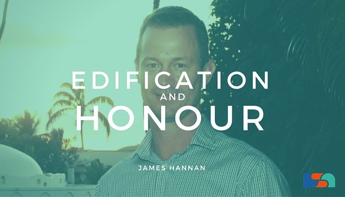 Edification and Honour with James Hannan