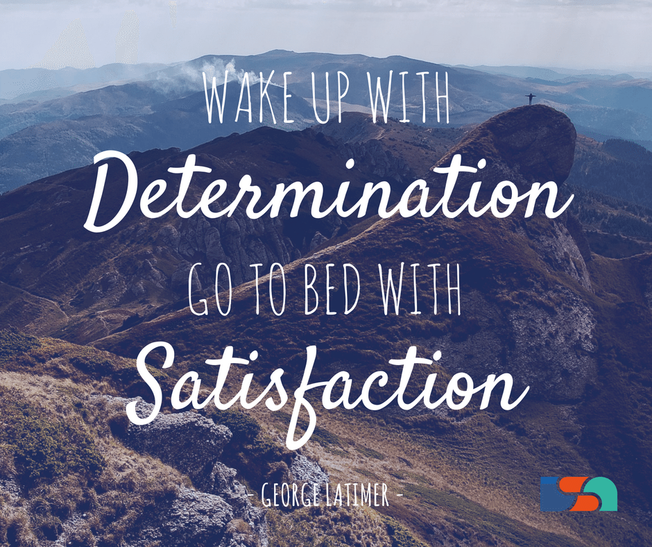 Wake Up With Determination Go To Bed Satisfaction