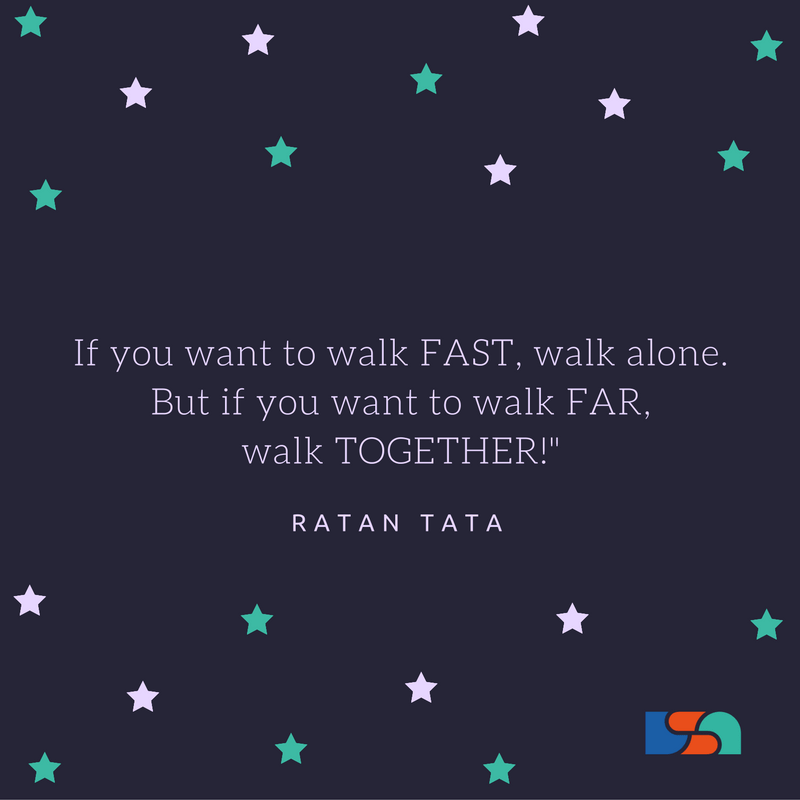 If you want to walk FAST, walk alone; But if you want to walk FAR, walk TOGETHER!- Ratan TataGlow Party