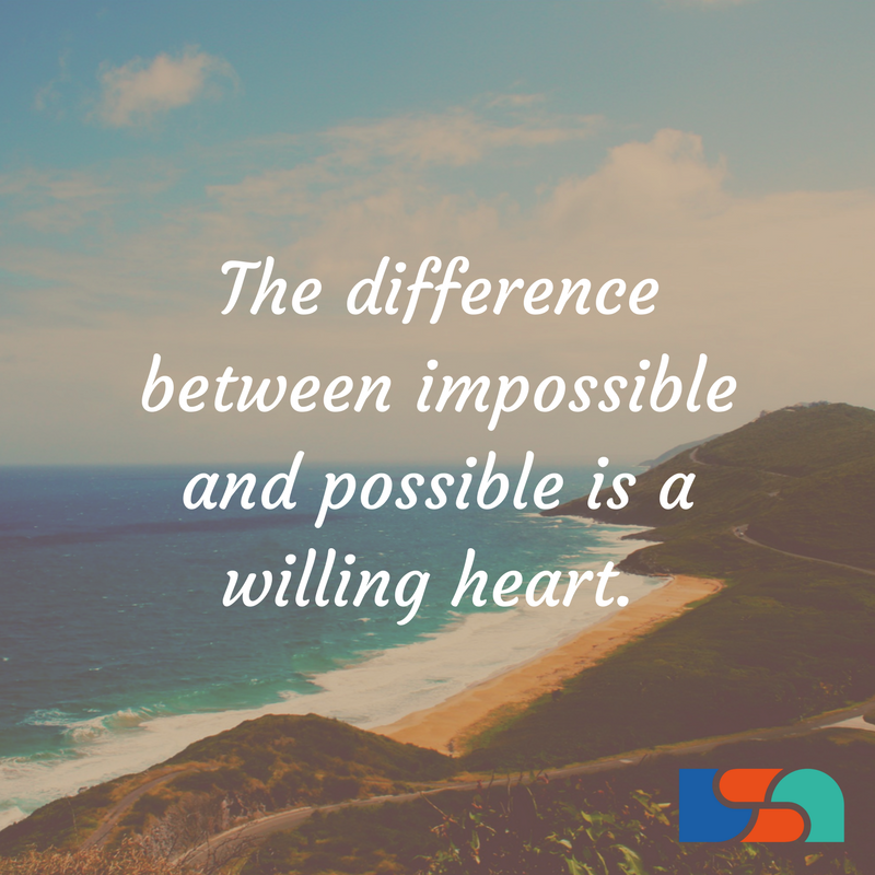 The difference between impossible and possible is a willing heart
