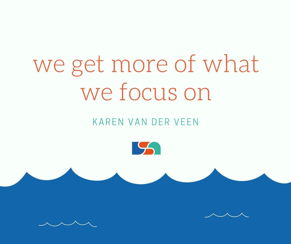 We get more of what we focus on